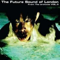 Future Sound Of London - From The Archives Vol. 5 CD