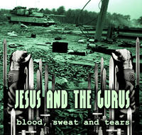 Jesus And The Gurus - Blood, Sweat And Tears CD