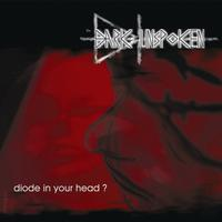 The Dark Unspoken - Diode In Your Head? CD