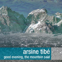 Arsine Tibe - Good Evening, The Mountain Said CD