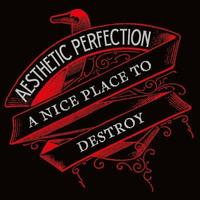 Aesthetic Perfection - A Nice Place To Destroy CD