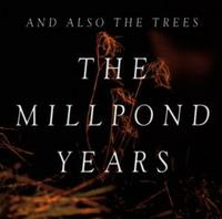 And Also The Trees - The Millpond Years CD