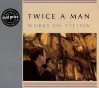 Twice A Man - Works On Yellow CD