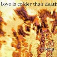 Love Is Colder Than Death - Oxeia CD