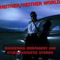 Neither / Neither World - Maddening Montagery - Revised CD