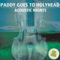 Paddy Goes To Holyhead - Acoustic Nights CD