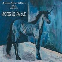 Trance To The Sun - Spiders, Aether & Rain CD