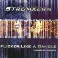 Stromkern - Flicker Like A Candle/Millennium Edition CD