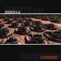 Generated X-ed - Elektrofascism CD