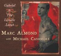 Marc Almond & Michael Cashmore - Gabriel And The Lunatic Lover MCD