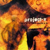 Project-X - All Systems Are Dead E.P. MCD