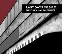 Last Days Of S.E.X. - First S.E.X.ual Experience CD