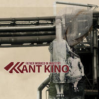 Kant Kino - Father Worked In Industry CD