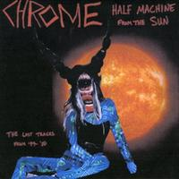 Chrome - Half Machine From The Sun: The Lost Tracks CD