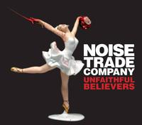 Noise Trade Company - Unfaithful Believers CD