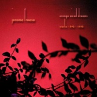 Jerome Froese - Orange Sized Dreams (Works 1990 - 1995) CD