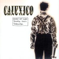 Calexico - Even My Sure Things Fall Through CD