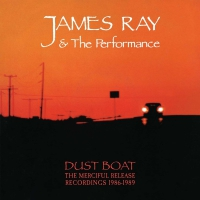 James Ray & The Performance - Dust Boat - The Merciful Release Record. 1986-1989 CD