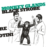Black Strobe - Monkey Glands EP MLP