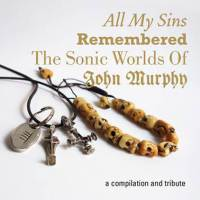 Various - All my Sins remembered [The sonic Worlds of John Murphy] 3CD