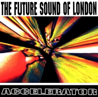 Future Sound Of London - Accelerator-25th Anniversary Edition (Expanded) CD
