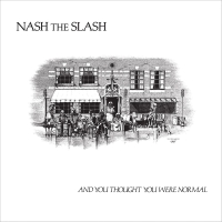 Nash The Slash - And You Thought You Were Normal 2LP