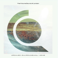 Future Sound Of London - Archived Environmental Views CD