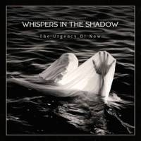 Whispers In The Shadow - The Urgency Of Now CD