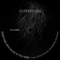 Current 909 - Somethin With Black In The Name LP