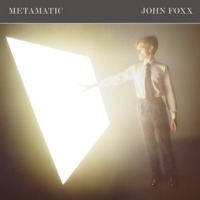 John Foxx - Metamatic (Deluxe) 3CD
