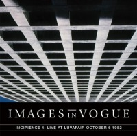 Images In Vogue - Incipience 4: Live At Luvafair October 6th, 1982 LP