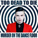 view Too Dead To Die - Murder On The Dance Floor CD